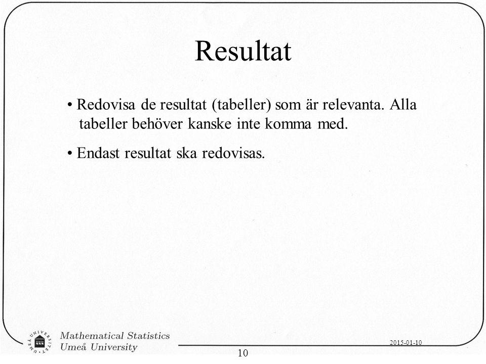 2015-01-10 10 Resultat Redovisa de resultat (tabeller) som är relevanta. Alla tabeller behöver kanske inte komma med. Endast resultat ska redovisas.