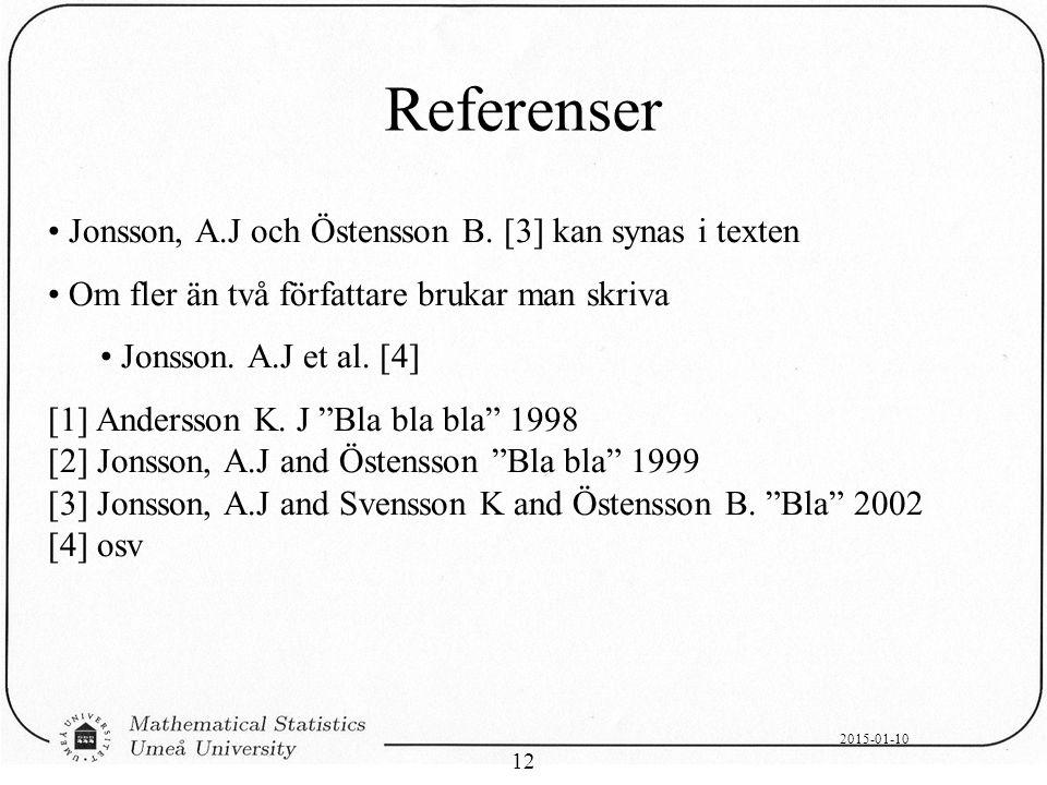 2015-01-10 12 Referenser Jonsson, A.J och Östensson B. [3] kan synas i texten Om fler än två författare brukar man skriva Jonsson. A.J et al. [4] [1]