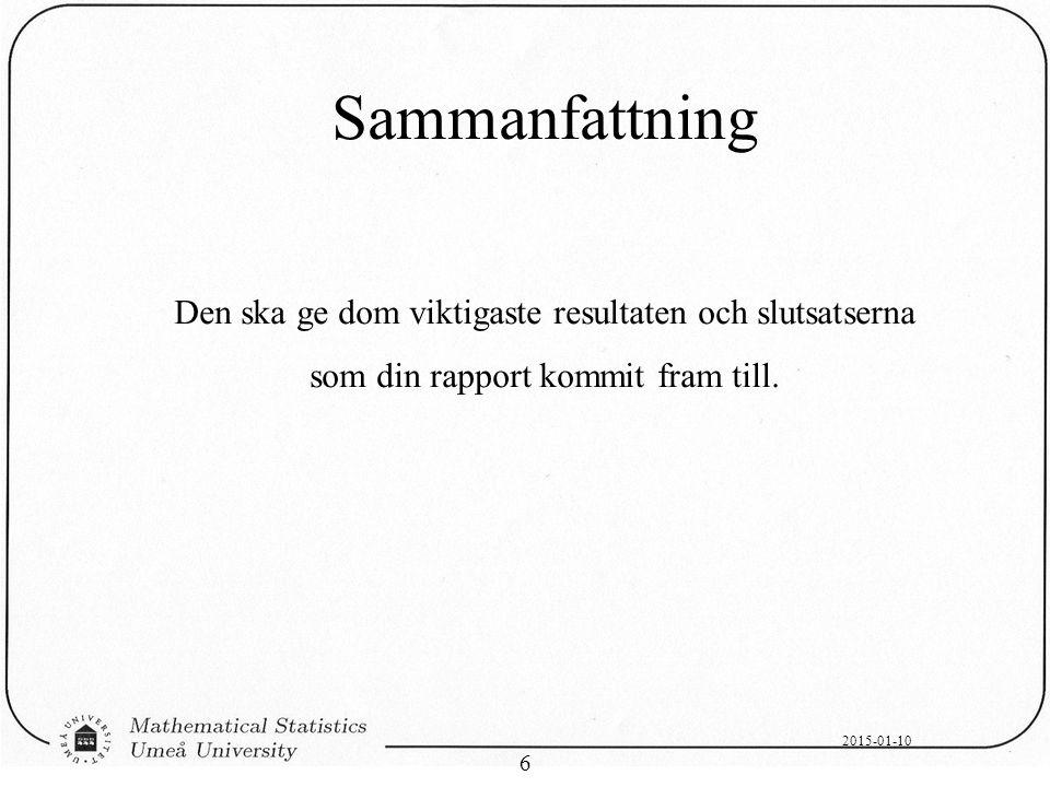 2015-01-10 6 Sammanfattning Den ska ge dom viktigaste resultaten och slutsatserna som din rapport kommit fram till.