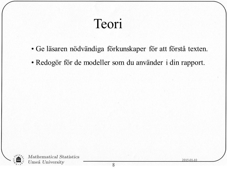 2015-01-10 8 Teori Ge läsaren nödvändiga förkunskaper för att förstå texten. Redogör för de modeller som du använder i din rapport.
