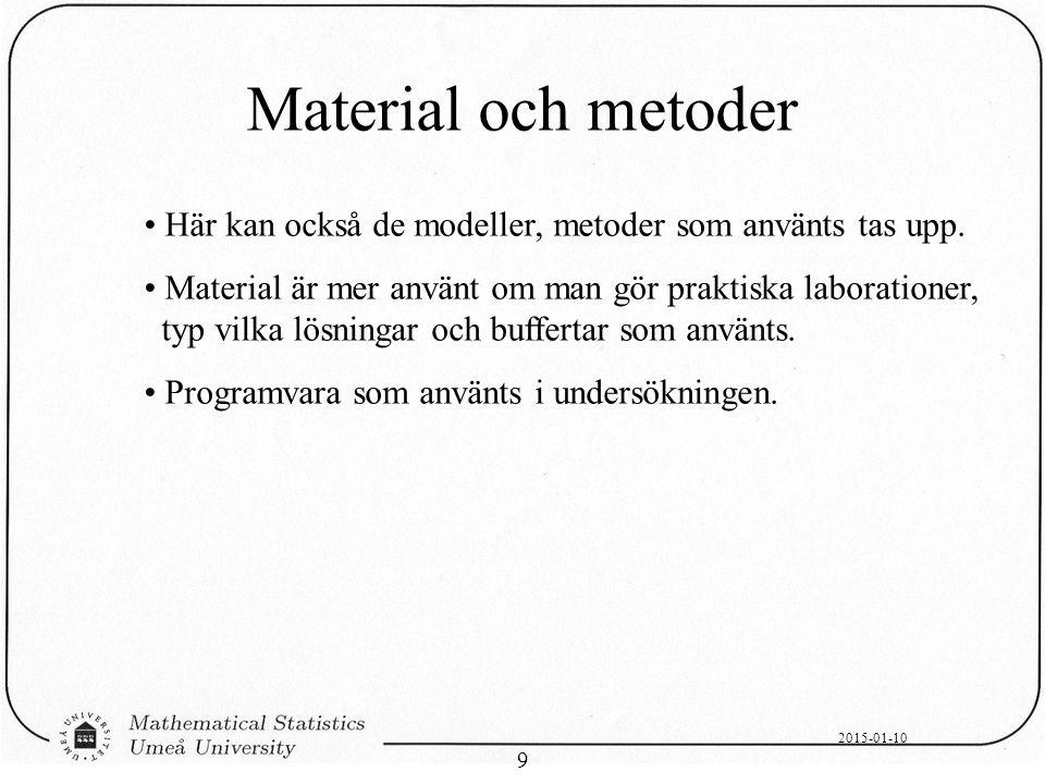 2015-01-10 9 Material och metoder Här kan också de modeller, metoder som använts tas upp. Material är mer använt om man gör praktiska laborationer, ty