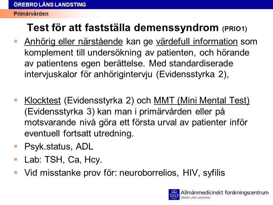 Primärvården ÖREBRO LÄNS LANDSTING Test för att fastställa demenssyndrom (PRIO1)  Anhörig eller närstående kan ge värdefull information som komplemen