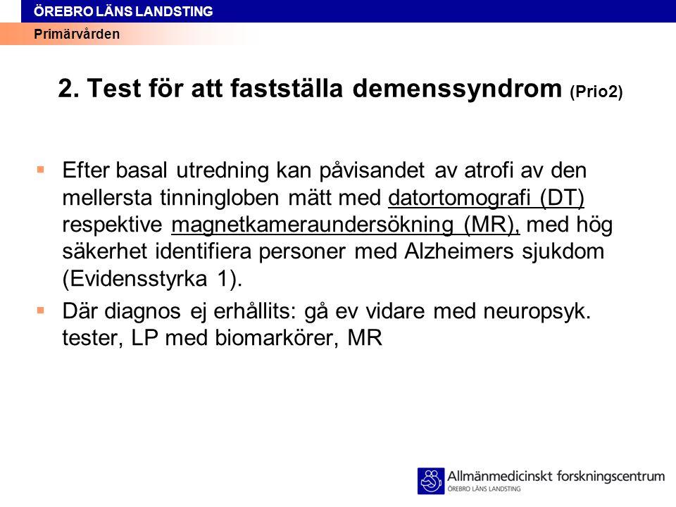 Primärvården ÖREBRO LÄNS LANDSTING 2. Test för att fastställa demenssyndrom (Prio2)  Efter basal utredning kan påvisandet av atrofi av den mellersta