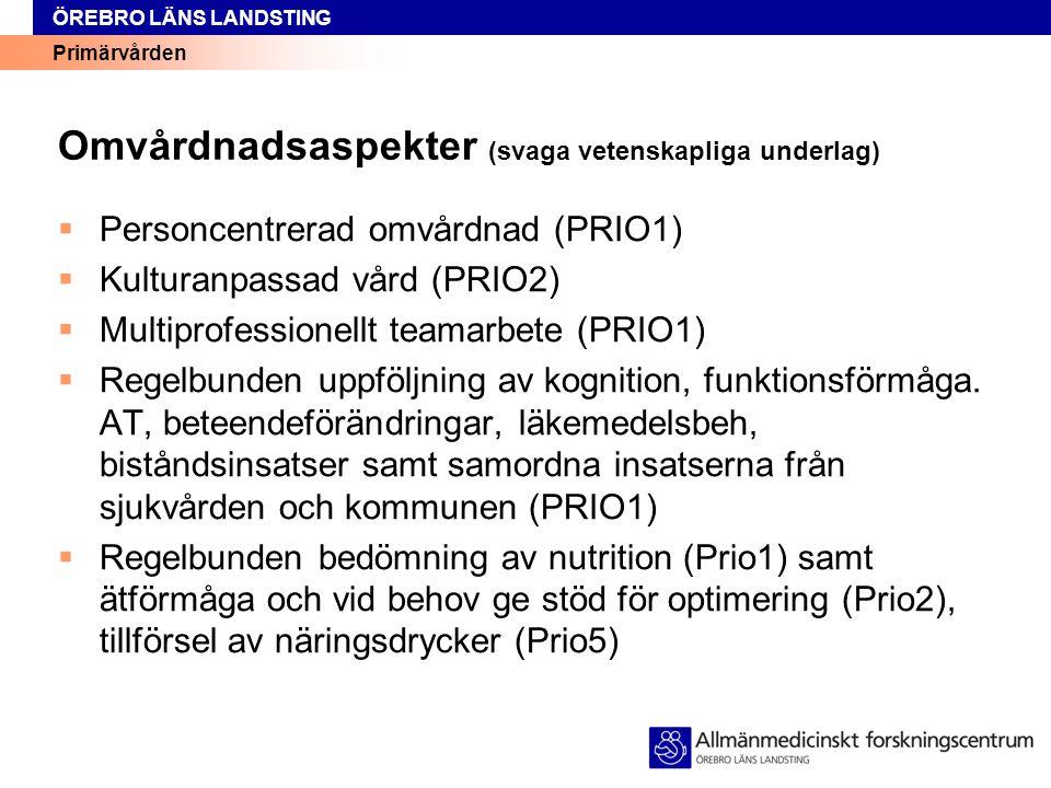 Primärvården ÖREBRO LÄNS LANDSTING Omvårdnadsaspekter (svaga vetenskapliga underlag)  Personcentrerad omvårdnad (PRIO1)  Kulturanpassad vård (PRIO2)
