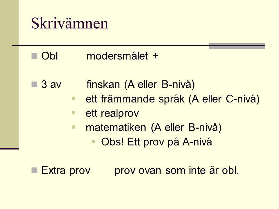 Skrivämnen Oblmodersmålet + 3 avfinskan (A eller B-nivå)  ett främmande språk (A eller C-nivå)  ett realprov  matematiken (A eller B-nivå)  Obs! E