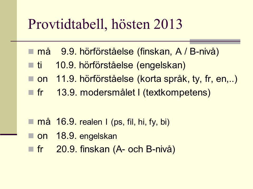 Provtidtabell, hösten 2013 må 9.9. hörförståelse (finskan, A / B-nivå) ti 10.9. hörförståelse (engelskan) on 11.9. hörförståelse (korta språk, ty, fr,