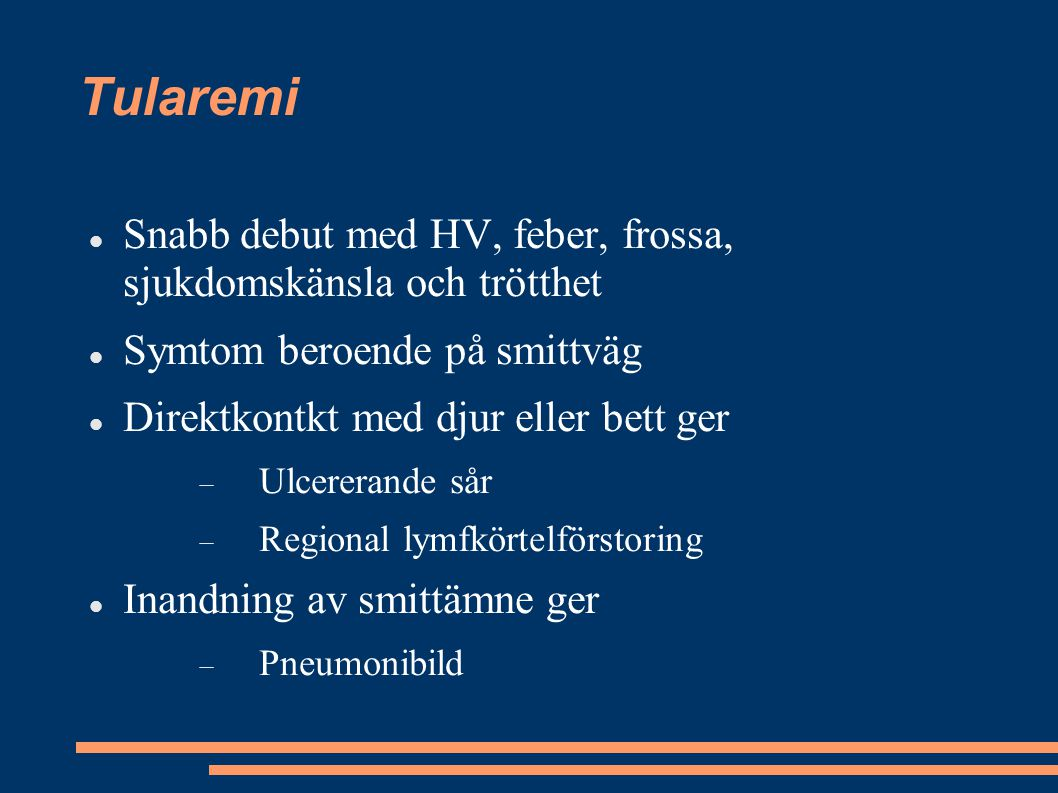 Tularemi Snabb debut med HV, feber, frossa, sjukdomskänsla och trötthet Symtom beroende på smittväg Direktkontkt med djur eller bett ger  Ulcererande