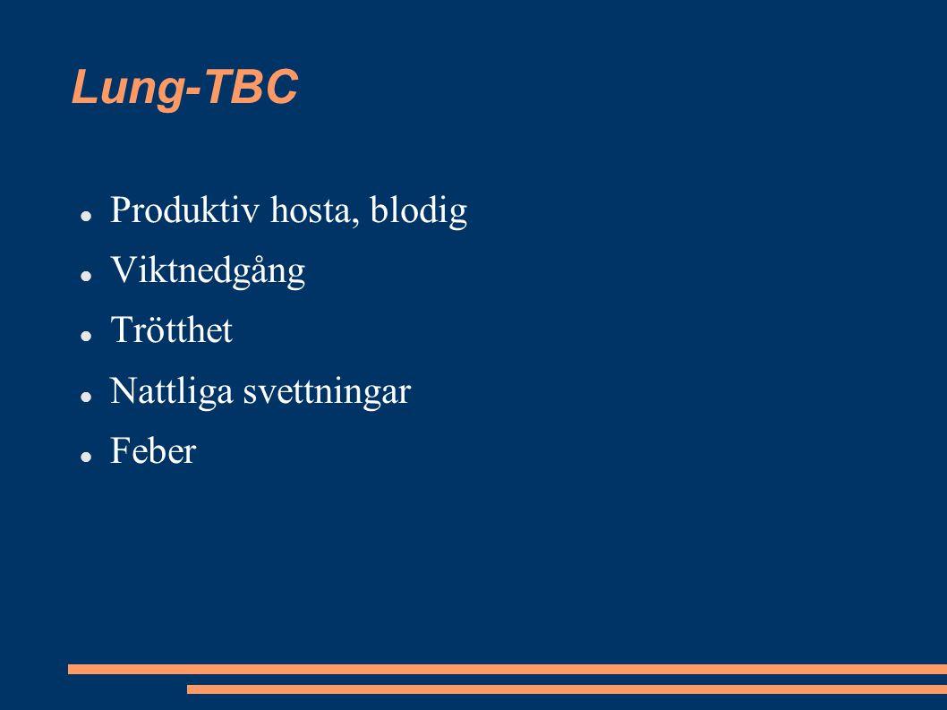Lung-TBC Produktiv hosta, blodig Viktnedgång Trötthet Nattliga svettningar Feber