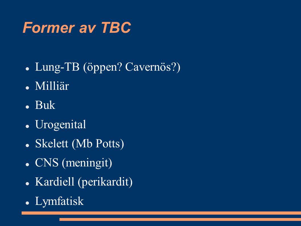 Former av TBC Lung-TB (öppen? Cavernös?) Milliär Buk Urogenital Skelett (Mb Potts) CNS (meningit) Kardiell (perikardit) Lymfatisk