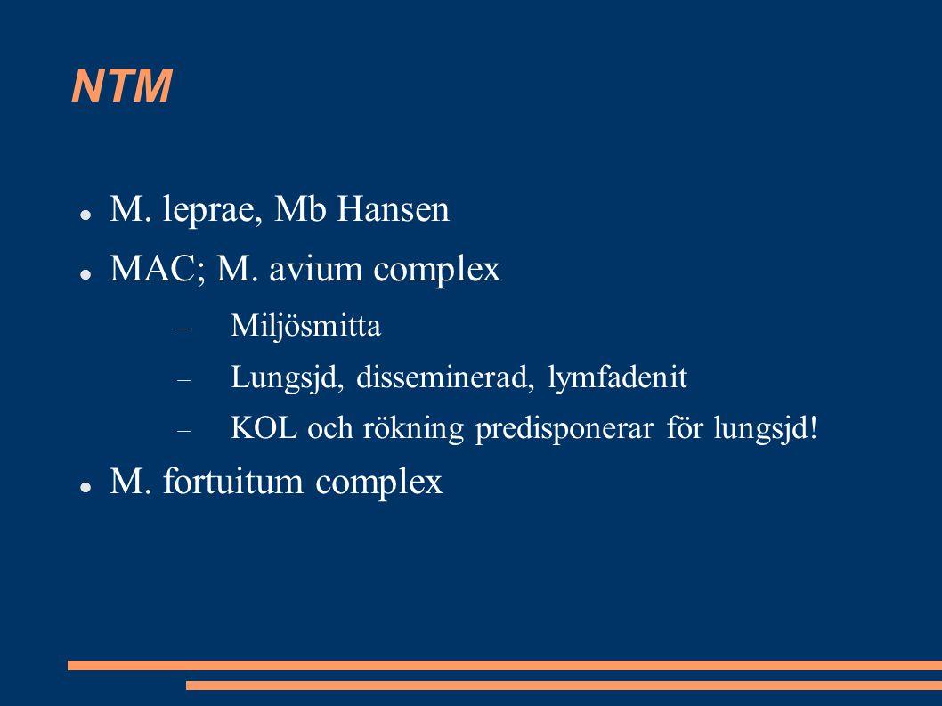 NTM M. leprae, Mb Hansen MAC; M. avium complex  Miljösmitta  Lungsjd, disseminerad, lymfadenit  KOL och rökning predisponerar för lungsjd! M. fortu