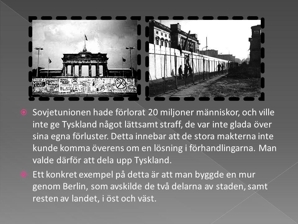  Sovjetunionen hade förlorat 20 miljoner människor, och ville inte ge Tyskland något lättsamt straff, de var inte glada över sina egna förluster. Det