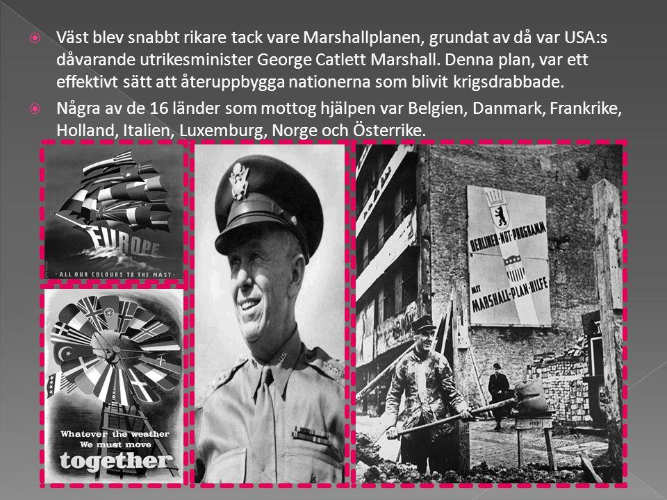  Väst blev snabbt rikare tack vare Marshallplanen, grundat av då var USA:s dåvarande utrikesminister George Catlett Marshall. Denna plan, var ett eff