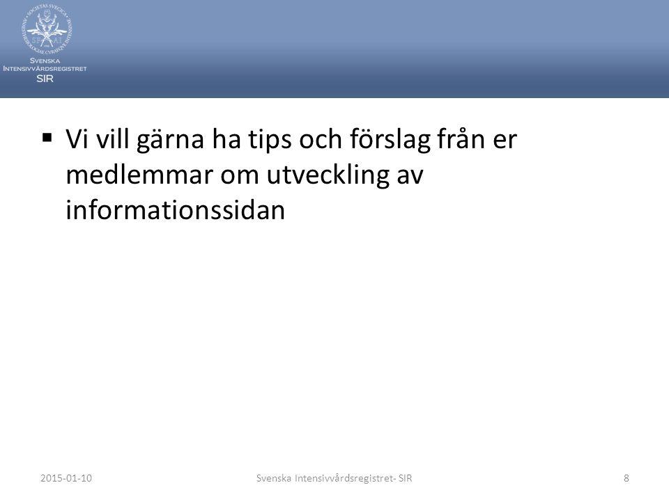  Vi vill gärna ha tips och förslag från er medlemmar om utveckling av informationssidan 2015-01-10Svenska Intensivvårdsregistret- SIR8