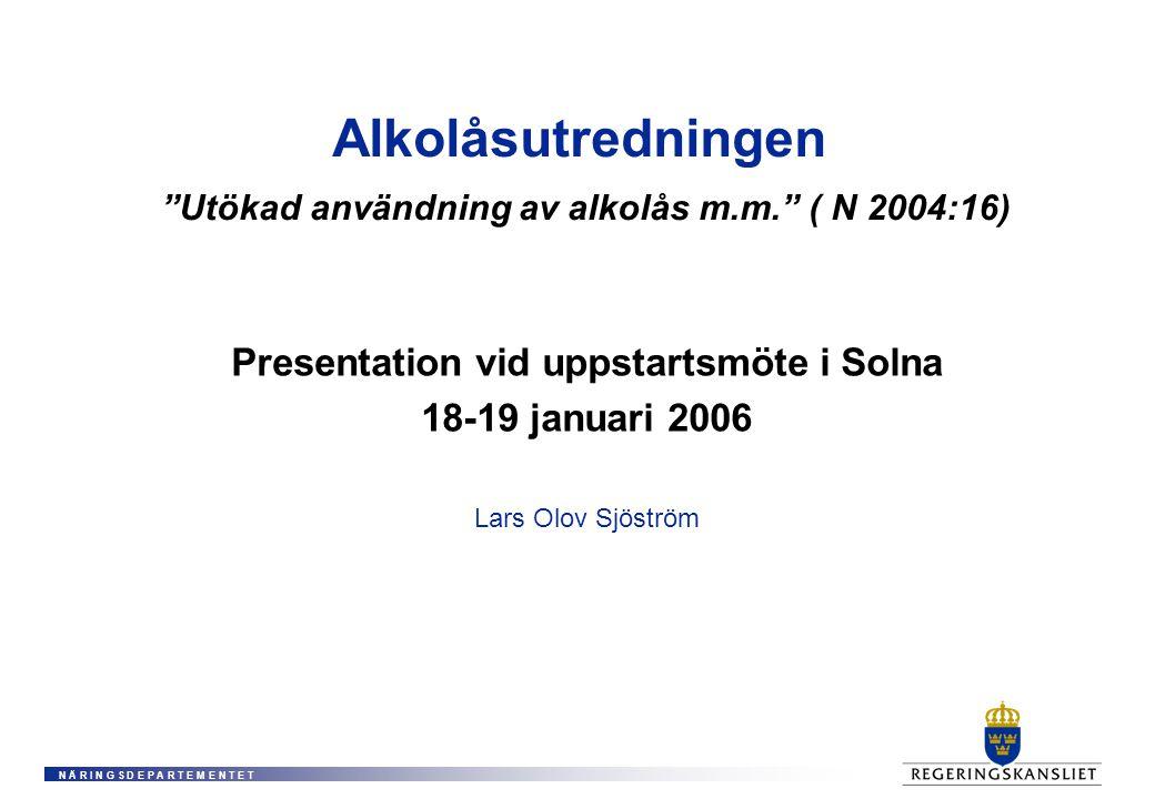 N Ä R I N G S D E P A R T E M E N T E T Alkolåsutredningen Utökad användning av alkolås m.m. ( N 2004:16) Presentation vid uppstartsmöte i Solna 18-19 januari 2006 Lars Olov Sjöström