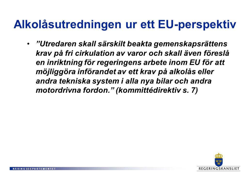 N Ä R I N G S D E P A R T E M E N T E T Alkolåsutredningen ur ett EU-perspektiv Utredaren skall särskilt beakta gemenskapsrättens krav på fri cirkulation av varor och skall även föreslå en inriktning för regeringens arbete inom EU för att möjliggöra införandet av ett krav på alkolås eller andra tekniska system i alla nya bilar och andra motordrivna fordon. (kommittédirektiv s.
