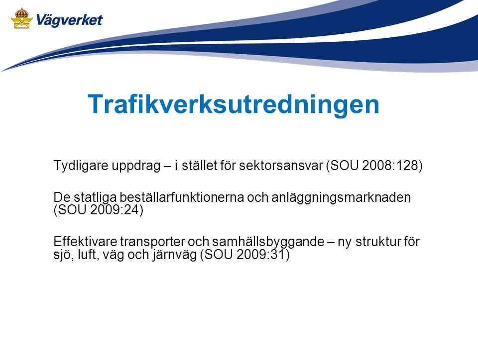 Trafikverksutredningen Tydligare uppdrag – i stället för sektorsansvar (SOU 2008:128) De statliga beställarfunktionerna och anläggningsmarknaden (SOU