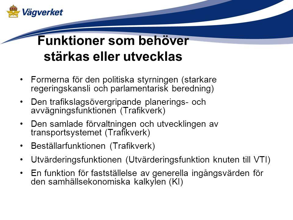 Funktioner som behöver stärkas eller utvecklas Formerna för den politiska styrningen (starkare regeringskansli och parlamentarisk beredning) Den trafi
