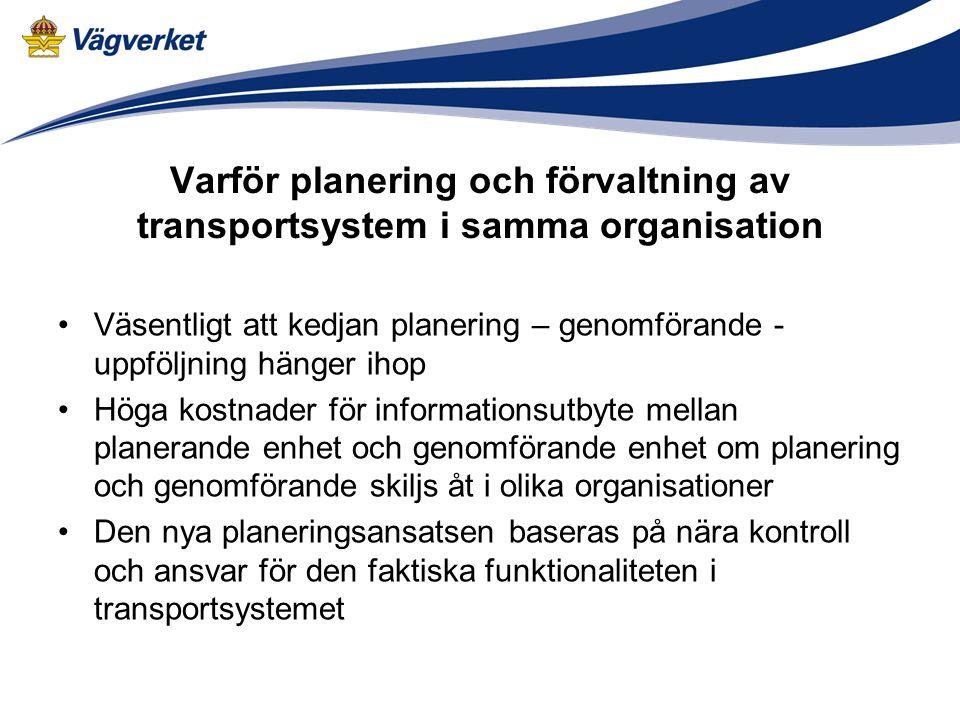 Varför planering och förvaltning av transportsystem i samma organisation Väsentligt att kedjan planering – genomförande - uppföljning hänger ihop Höga
