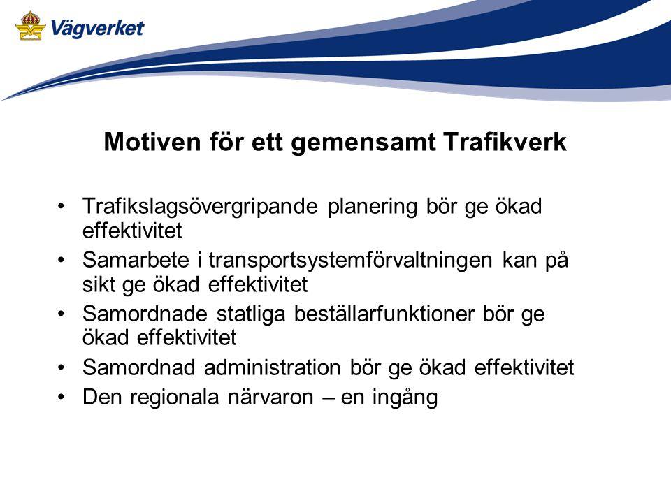Motiven för ett gemensamt Trafikverk Trafikslagsövergripande planering bör ge ökad effektivitet Samarbete i transportsystemförvaltningen kan på sikt g