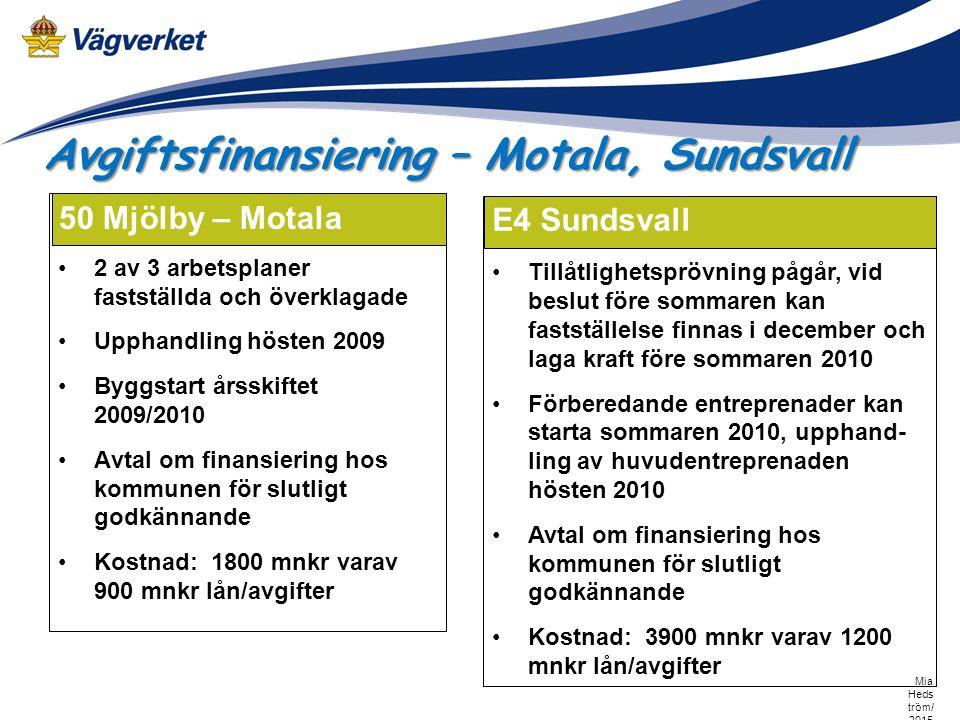 E6/E45 Marieholmsleden Tillåtlighetsprövning pågår, vid beslut före sommaren kan fastställelse finnas i december och laga kraft före sommaren 2010 Förberedande entreprenader kan starta hösten 2010, upphandling av huvudentreprenaden vintern 2010/2011 Avtal om finansiering är under utarbetande Kostnad: 3500 mnkr varav 2300 mnkr lån/avgifter E4 Örnsköldsvik Objektet innefattar en tunnel genom Åsberget i Örnskölds- vik, förberedande diskus- sioner har påbörjats med kommunen Arbetsplan kan finnas färdig 2011 och en byggstart vara möjlig 2013 Kostnad: 600 mnkr som helt kan finansieras via lån/avgifter Avgiftsfinansiering – Marieholm, Ö-vik
