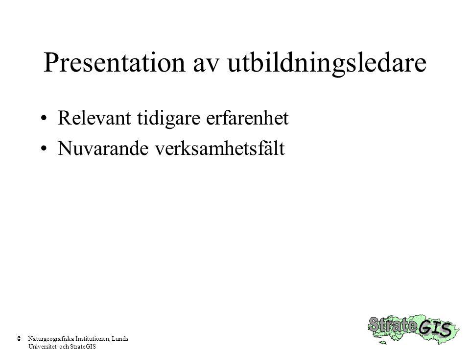 Utbildningens upplägg 2-2.5 dagar med teori, där ULI's GIS-bok kan användas som brevidläsning för den som vill fördjupa/utveckla sina kunskaper ytterligare 2-2.5 dagar praktik, där den programvara som organisationen använder skall behärskas tillräcklilgt för att man skall kunna gå vidare på egen hand ©Naturgeografiska Institutionen, Lunds Universitet och StrateGIS