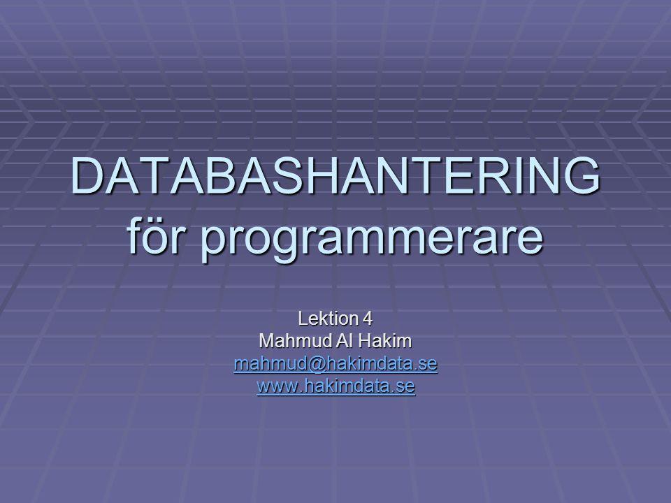 DATABASHANTERING för programmerare Lektion 4 Mahmud Al Hakim mahmud@hakimdata.se www.hakimdata.se