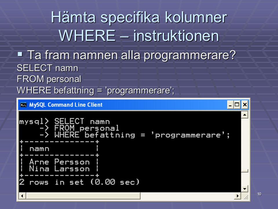 Hämta specifika kolumner WHERE – instruktionen  Ta fram namnen alla programmerare.