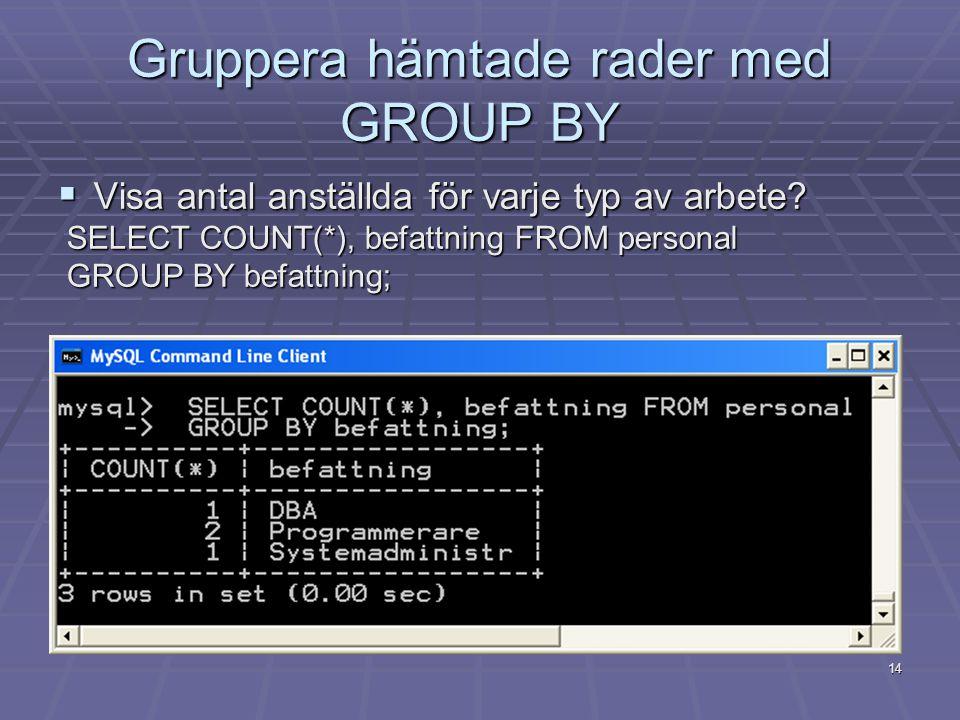 Gruppera hämtade rader med GROUP BY  Visa antal anställda för varje typ av arbete.