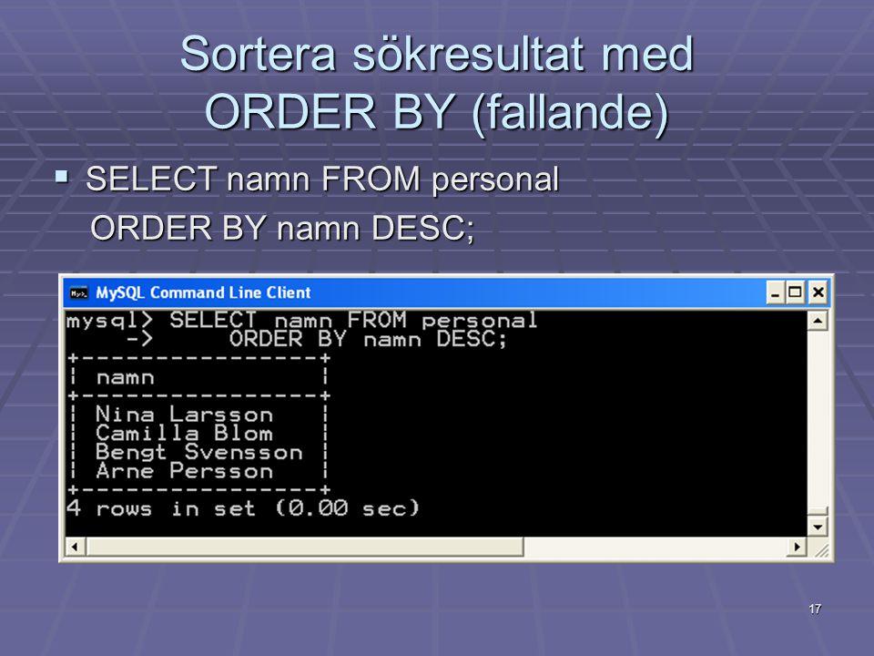 Sortera sökresultat med ORDER BY (fallande)  SELECT namn FROM personal ORDER BY namn DESC; ORDER BY namn DESC; 17