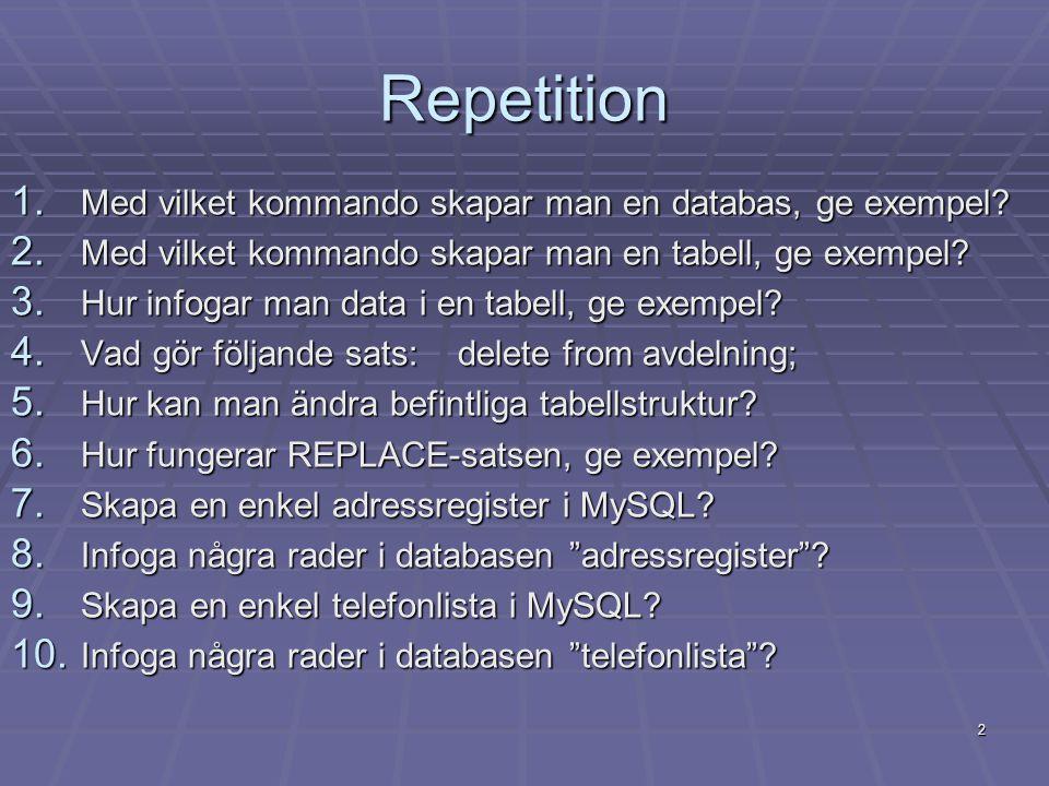 Repetition 1. Med vilket kommando skapar man en databas, ge exempel.