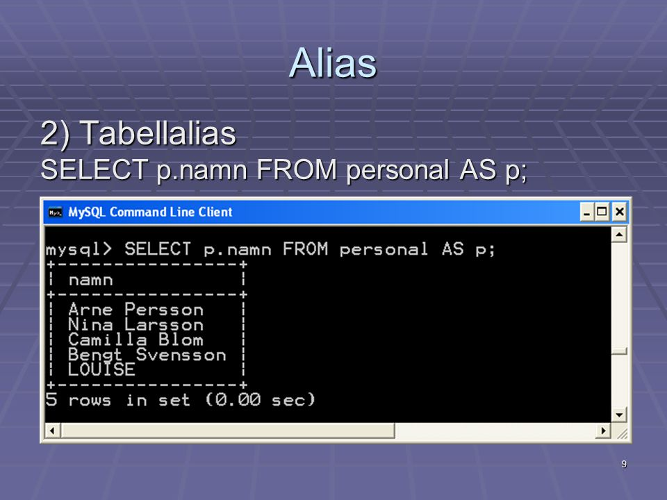 Alias 2) Tabellalias SELECT p.namn FROM personal AS p; 9