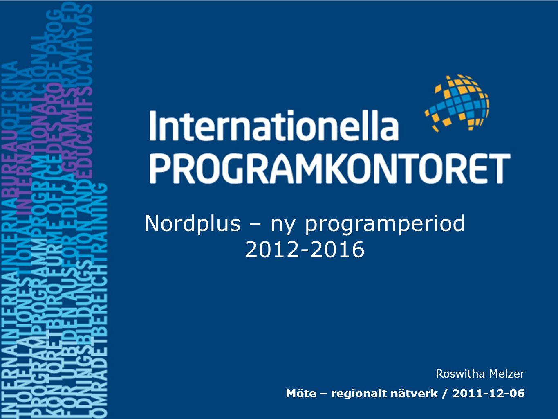 Roswitha Melzer Möte – regionalt nätverk / 2011-12-06 Nordplus – ny programperiod 2012-2016