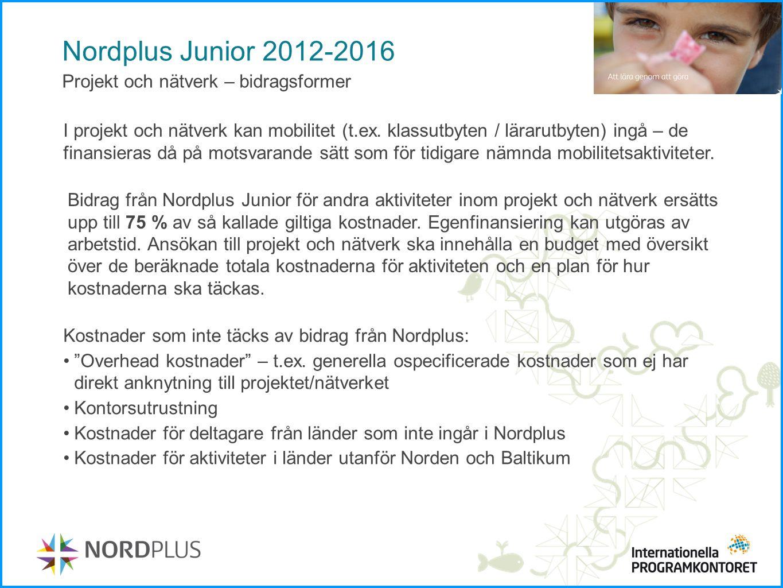 Nordplus Junior 2012-2016 Projekt och nätverk – bidragsformer I projekt och nätverk kan mobilitet (t.ex. klassutbyten / lärarutbyten) ingå – de finans