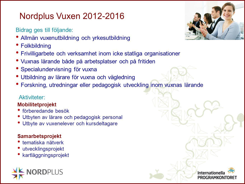 Nordplus Vuxen 2012-2016 Bidrag ges till följande: Allmän vuxenutbildning och yrkesutbildning Folkbildning Frivilligarbete och verksamhet inom icke st