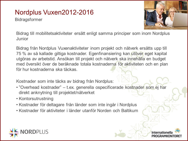 Nordplus Vuxen2012-2016 Bidragsformer Bidrag från Nordplus Vuxenaktiviteter inom projekt och nätverk ersätts upp till 75 % av så kallade giltiga kostn