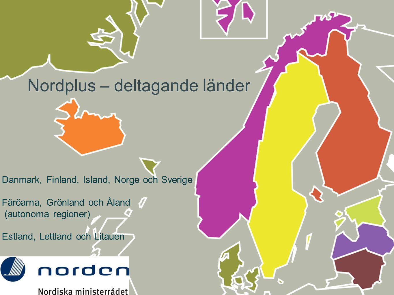 Danmark, Finland, Island, Norge och Sverige Färöarna, Grönland och Åland (autonoma regioner) Estland, Lettland och Litauen Nordplus – deltagande lände