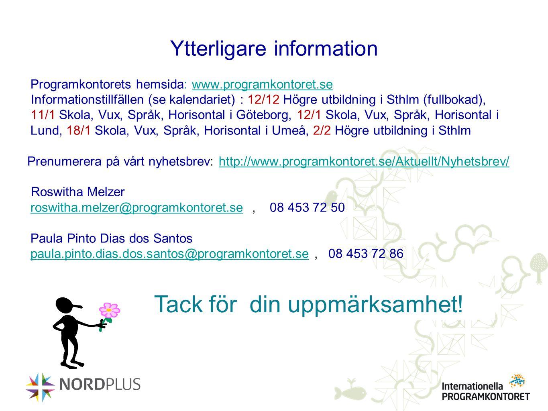 Ytterligare information Programkontorets hemsida: www.programkontoret.sewww.programkontoret.se Informationstillfällen (se kalendariet) : 12/12 Högre u