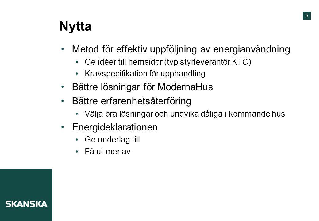 5 Nytta Metod för effektiv uppföljning av energianvändning Ge idéer till hemsidor (typ styrleverantör KTC) Kravspecifikation för upphandling Bättre lö