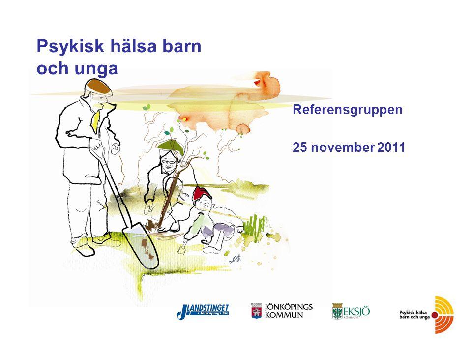 Referensgruppen 25 november 2011 Psykisk hälsa barn och unga