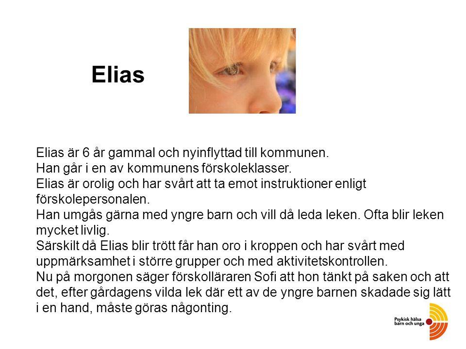 I Elias är 6 år gammal och nyinflyttad till kommunen. Han går i en av kommunens förskoleklasser. Elias är orolig och har svårt att ta emot instruktion