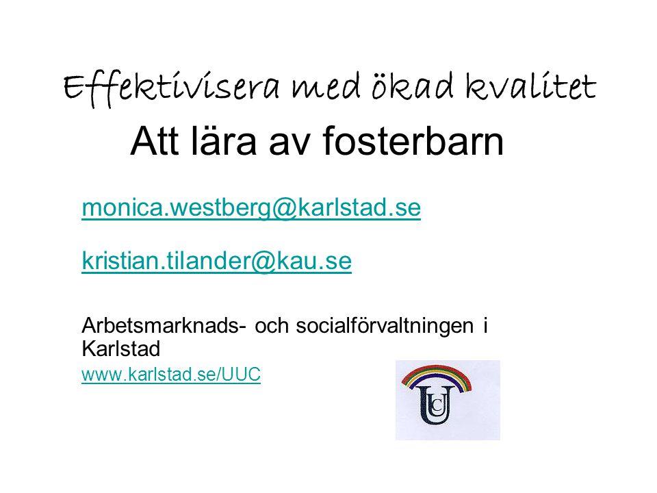 Effektivisera med ökad kvalitet Att lära av fosterbarn monica.westberg@karlstad.se kristian.tilander@kau.se Arbetsmarknads- och socialförvaltningen i
