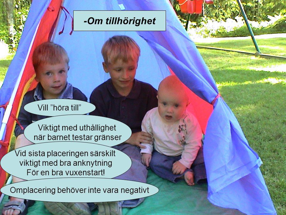 """-Om tillhörighet Vill """"höra till"""" Viktigt med uthållighet när barnet testar gränser Vid sista placeringen särskilt viktigt med bra anknytning För en b"""