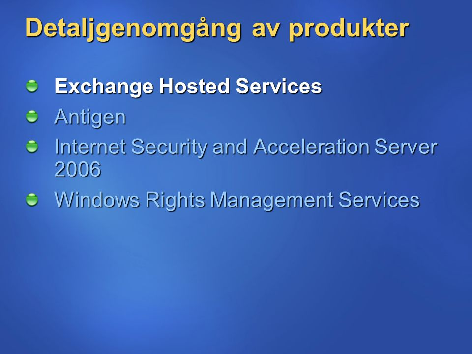 Detaljgenomgång av produkter Exchange Hosted Services Antigen Internet Security and Acceleration Server 2006 Windows Rights Management Services