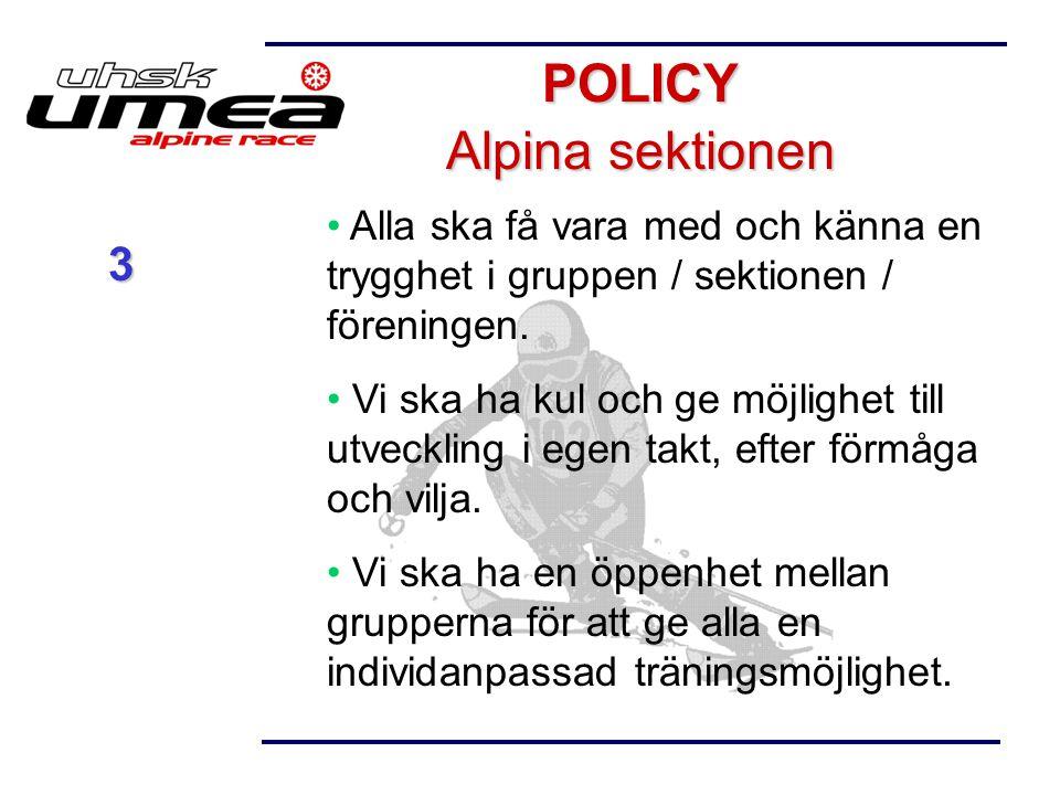 POLICY Alpina sektionen Alla ska få vara med och känna en trygghet i gruppen / sektionen / föreningen. Vi ska ha kul och ge möjlighet till utveckling