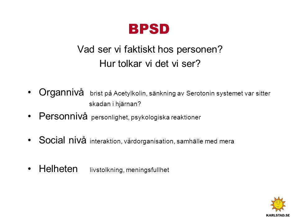 BPSD Vad ser vi faktiskt hos personen. Hur tolkar vi det vi ser.