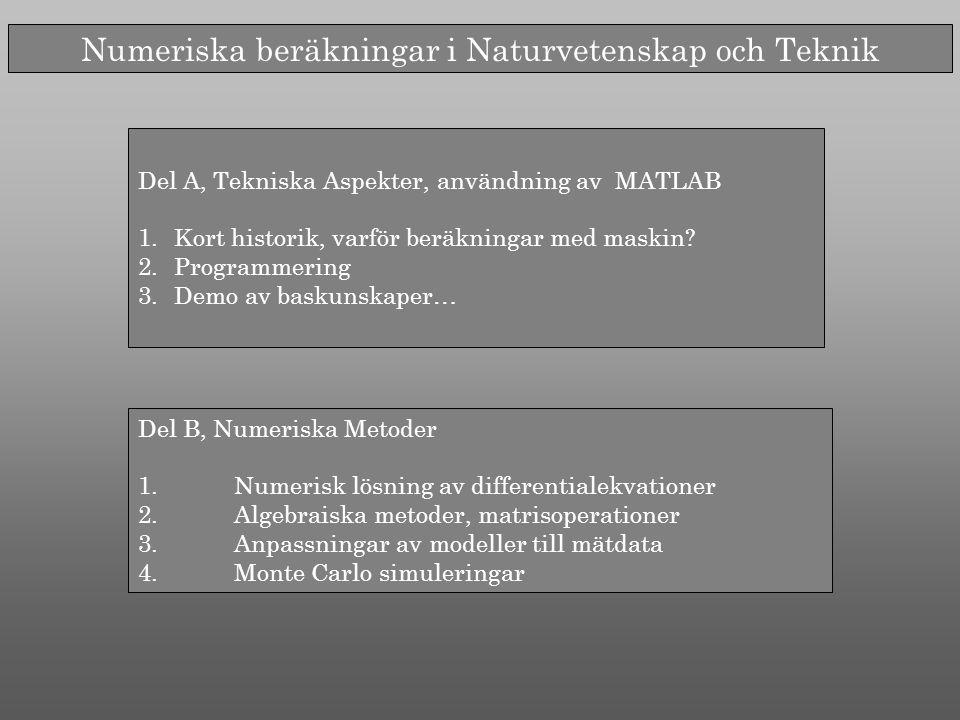 Numeriska beräkningar i Naturvetenskap och Teknik Del A, Tekniska Aspekter, användning av MATLAB 1.Kort historik, varför beräkningar med maskin.