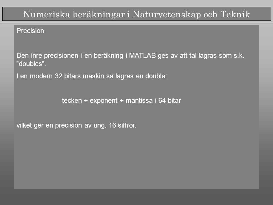 Numeriska beräkningar i Naturvetenskap och Teknik Precision Den inre precisionen i en beräkning i MATLAB ges av att tal lagras som s.k.