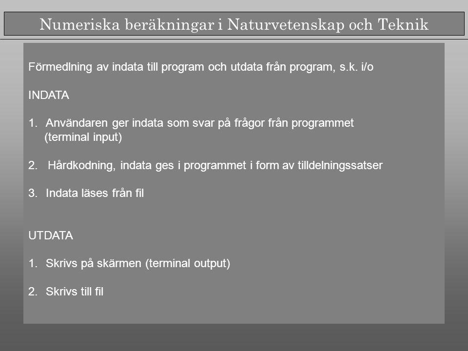 Numeriska beräkningar i Naturvetenskap och Teknik Förmedlning av indata till program och utdata från program, s.k.