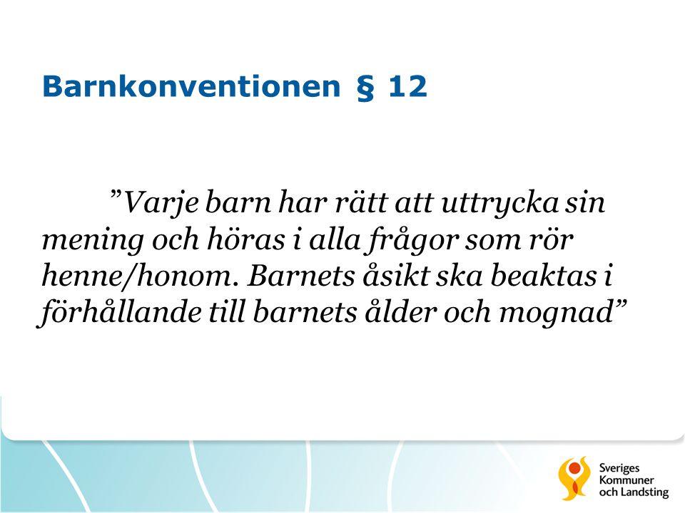 """Barnkonventionen § 12 """"Varje barn har rätt att uttrycka sin mening och höras i alla frågor som rör henne/honom. Barnets åsikt ska beaktas i förhålland"""