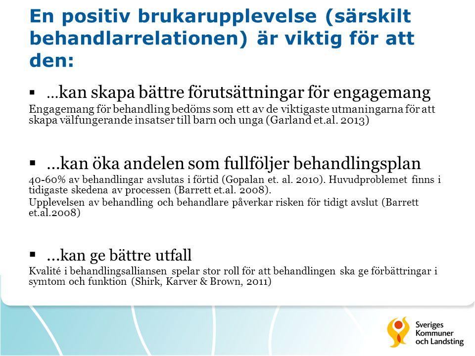 En positiv brukarupplevelse (särskilt behandlarrelationen) är viktig för att den:  … kan skapa bättre förutsättningar för engagemang Engagemang för b